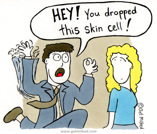 Hey! You Dropped This Skin Cell!